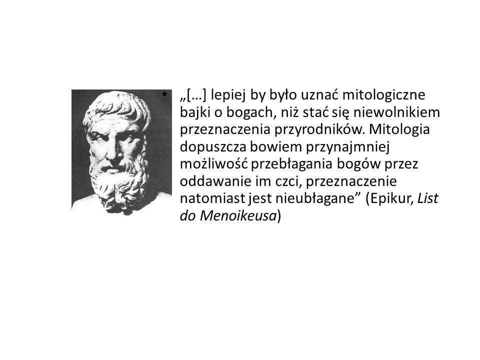"""""""[…] lepiej by było uznać mitologiczne bajki o bogach, niż stać się niewolnikiem przeznaczenia przyrodników."""